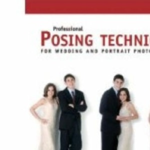 Professional Posing Techniques: For Wedding and Portrait Photographers