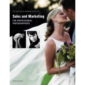 Kathleen Hawkins Guide to Sales and Marketing for Professional Photographers