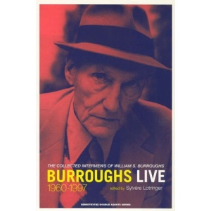 Burroughs Live: The Collected Interviews of Wiliam S. Burroughs, 1960-1997 (Semiotext(e) / Native Agents)