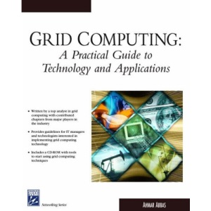 Grid Computing: A Practical Guide to Technology and Applications (Charles River Media Networking/Security)