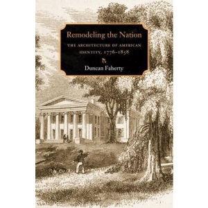 Remodeling the Nation: The Architecture of American Identity, 1776-1858 (Becoming Modern: New Nineteenth-century Studies)