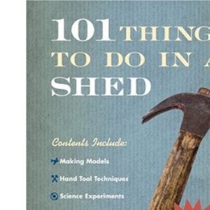101 Things to Do in a Shed