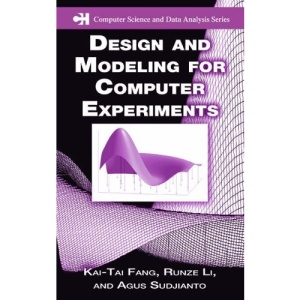 Design and Modeling for Computer Experiments (Computer Science and Data Analysis)