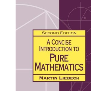 Concise Introduction to Pure Mathematics (Chapman & Hall/CRC Mathematics)