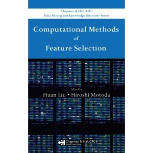 Computational Methods of Feature Selection (Chapman & Hall/Crc Data Mining and Knowledge Discovery Series)