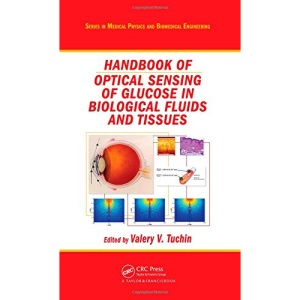Handbook of Optical Sensing of Glucose in Biological Fluids and Tissues (Series in Medical Physics and Biomedical Engineering)
