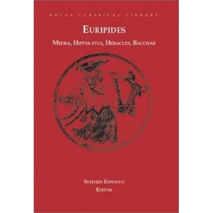 Euripides: Medea, Hippolytus, Heracles, Bacchae (Focus Classical Library)