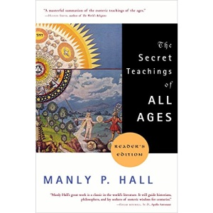 Secret Teachings of All Ages: An Encyclopedic Outline of Masonic, Hermetic, Qabbalistic and Rosicrucian Symbolical Philosophy