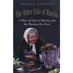 The Other Side of Russia: A Slice of Life in Siberia and the Russian Far East (Eastern European Studies)