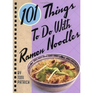 101 Things to Do with Ramen Noodles (101) (101 Things to Do with...Recipes)