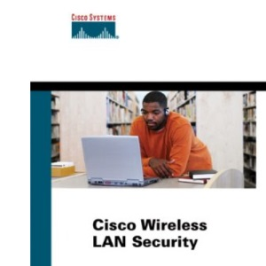 Cisco Wireless LAN Security (Networking Technology)