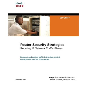 Router Security Strategies: Securing IP Network Traffic Planes (Cisco Press Networking Technology)