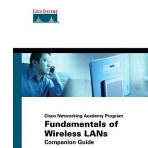 Fundamentals of Wireless LANs Companion Guide (Cisco Networking Academy) (Cisco Networking Academy Program)