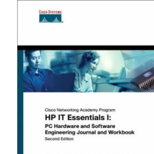 HP IT Essentials I: HP IT essentials I: PC Hardware and Software Engineering Journal and Workbook (Cisco Networking Academy Program)