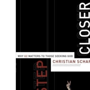 One Step Closer: Why U2 Matters to Those Seeking God