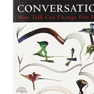 Conversation: How Talk Can Change Our Lives