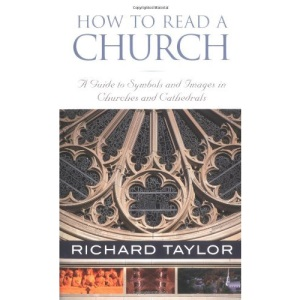 How to Read a Church: A Guide to Symbols, Images, and Rituals in Churches and Cathedrals