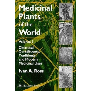 Medicinal Plants of the World, Volume 3: Chemical Constituents, Traditional and Modern Medicinal Uses: v. 3