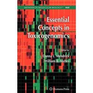 Essential Concepts in Toxicogenomics: Methods and Protocols: Preliminary Entry 2154 (Methods in Molecular Biology): 460