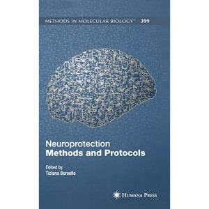 Neuroprotection Methods and Protocols: 399 (Methods in Molecular Biology)