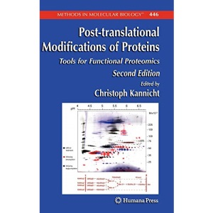 Post-translational Modifications of Proteins: Tools for Functional Proteomics (Methods in Molecular Biology): 446
