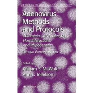 Adenovirus Methods and Protocols: Volume 2: Ad Proteins and RNA, Lifecycle and Host Interactions, and Phyologenetics: Ad Proteins and RNA, Lifecycle ... v. 2 (Methods in Molecular Medicine)