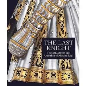 The Last Knight - The Art, Armor, and Ambition of Maximilian I