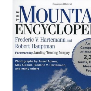 The Mountain Encyclopedia: An A - Z Compendium of Over, Terms, Concepts, Ideas, and People: An A to Z Compendium of Over 2,250 Terms, Concepts, Ideas, and People