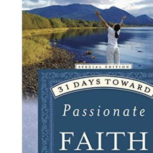 31 Days Toward Passionate Faith (31 Days)
