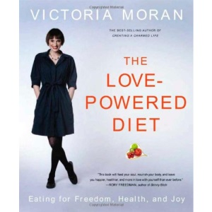 Love-Powered Diet: Eating for Freedom, Health, and Joy