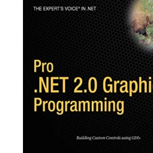 Pro .NET 2.0 Graphics Programming (Expert's Voice in .NET): From Professional to Expert (Friends of ED)