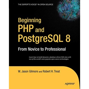 Beginning PHP 5 & PostgreSQL 8: From Novice to Professional (Beginning: From Novice to Professional)