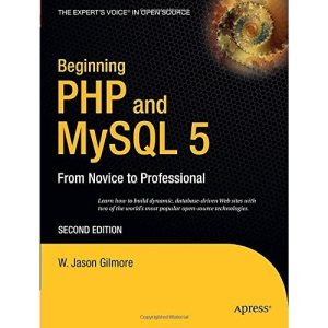 Beginning PHP and MySQL 5: From Novice to Professional, Second Edition (Beginning: From Novice to Professional)