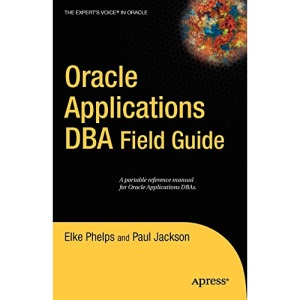 Oracle Applications DBA Field Guide (Expert's Voice in Oracle)