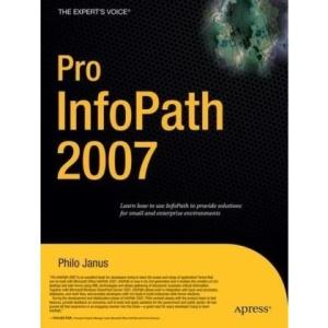 Pro InfoPath 2007 (Expert's Voice)
