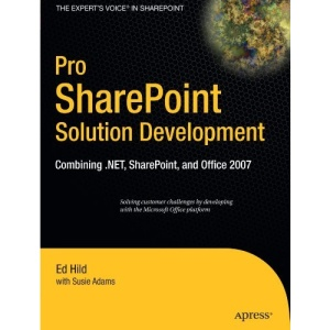 Pro SharePoint Solution Development: Combining .NET, SharePoint & Office 2007: Combining.NET, Sharepoint and Office 2007 (Expert's Voice in Sharepoint)