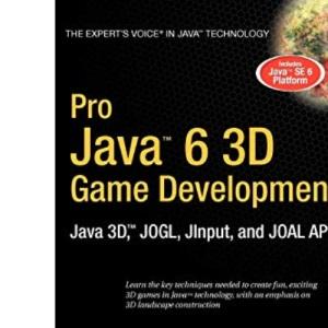 Pro Java 6 3D Game Development: Java 3D, JOGL, Jinput, & JOAL APIs: Java 3D, JOGL, Jinput, and JOAL APIs (Expert's Voice in Java)