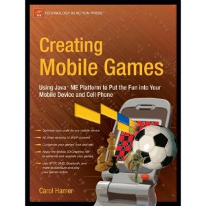 Creating Mobile Games: Using Java ME Platform to Put the Fun into Your Mobile Device & Cell Phone: Using Java ME Platform to Put the Fun into Your ... Device and Cell Phone (Technology in Action)