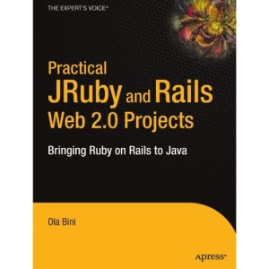 Practical JRuby on Rails Web 2.0 Projects: Bringing Ruby on Rails to Java (Practical Projects)