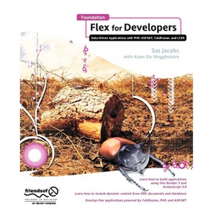 Foundation Flex for Developers: Data-Driven Applications with PHP, ASP.NET, Coldfusion
