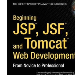 Beginning JSP, JSF & Tomcat Web Development: From Novice to Professional