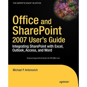 Office & SharePoint 2007 User's Guide: Integrating SharePoint with Excel, Outlook, Access & Word: Integrating Sharepoint with Excel, Outlook, Access and Word (Expert's Voice)