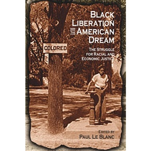Black Liberation and the American Dream: The Struggle for Racial and Economic Justice (Revolutionary Studies)