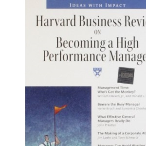 Harvard Business Review on Becoming a High Performance Manager (Harvard Business Review Paperback)