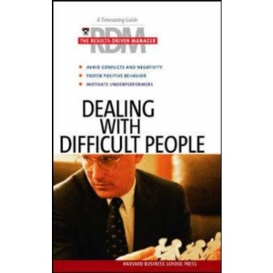 Dealing with Difficult People: The Results Driven Manager Series