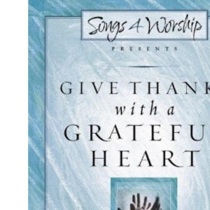 Give Thanks with a Grateful Heart (Songs 4 Worship)