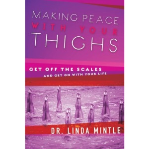Making Peace with Your Thighs: Get Off the Scales & Get on with Your Life