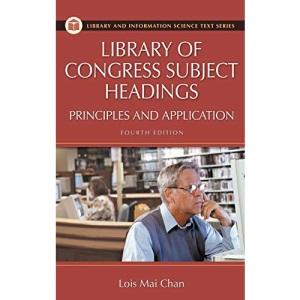 Library of Congress Subject Headings: Principles and Application (Library & Information Science Text)