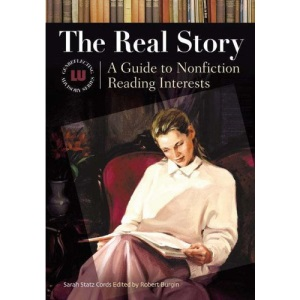 The Real Story: A Guide to Nonfiction Reading Interests (Genreflecting Advisory)