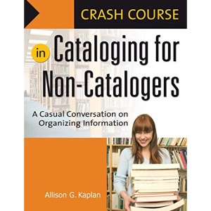 Crash Course on Cataloging for Non-catalogers (Crash Course (Libraries Unlimited))